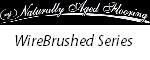 Wirebrushed Series